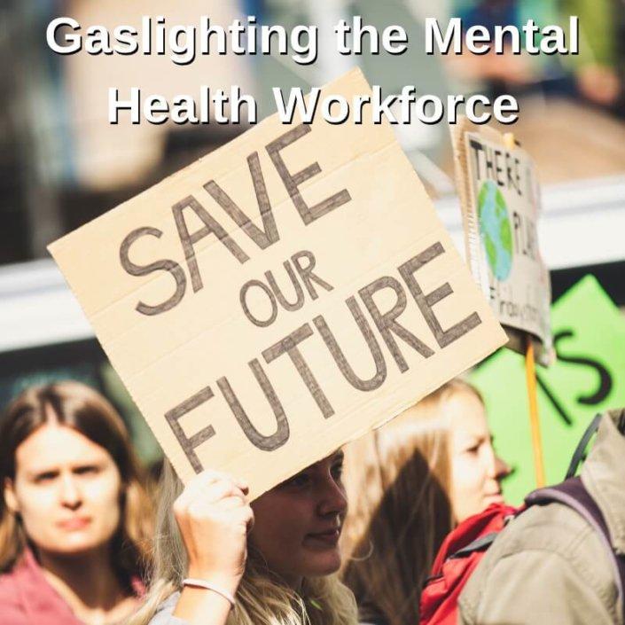 Gaslighting the Mental Health Workforce