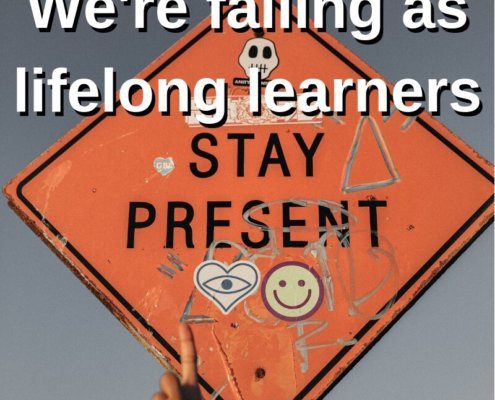 We're failing as lifelong learners