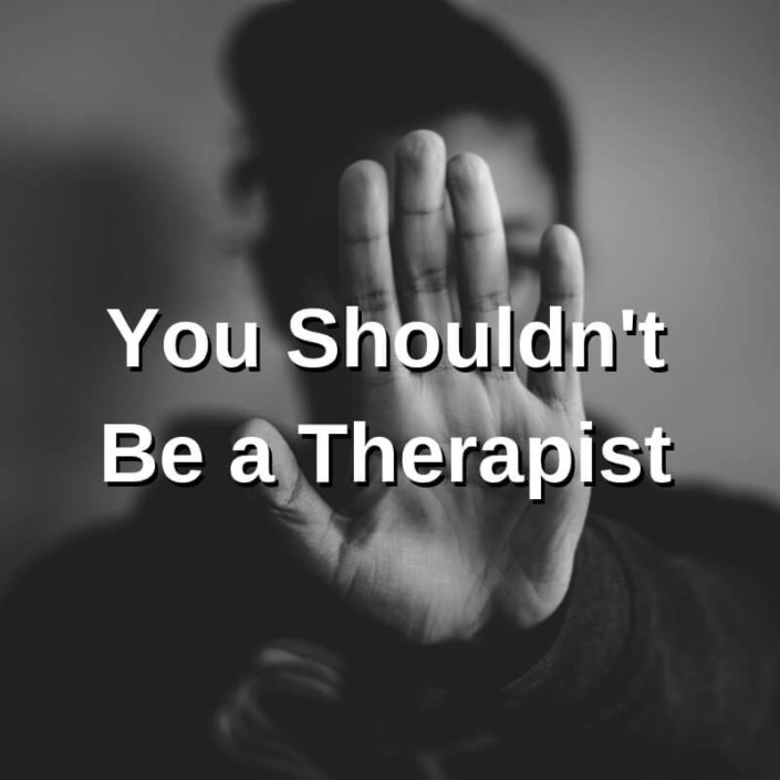 You Should Not Become A Therapist – 5 Reasons Why
