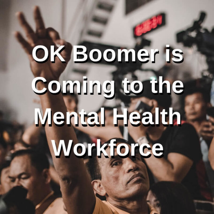 OK Boomer is Coming to the Mental Health Workforce