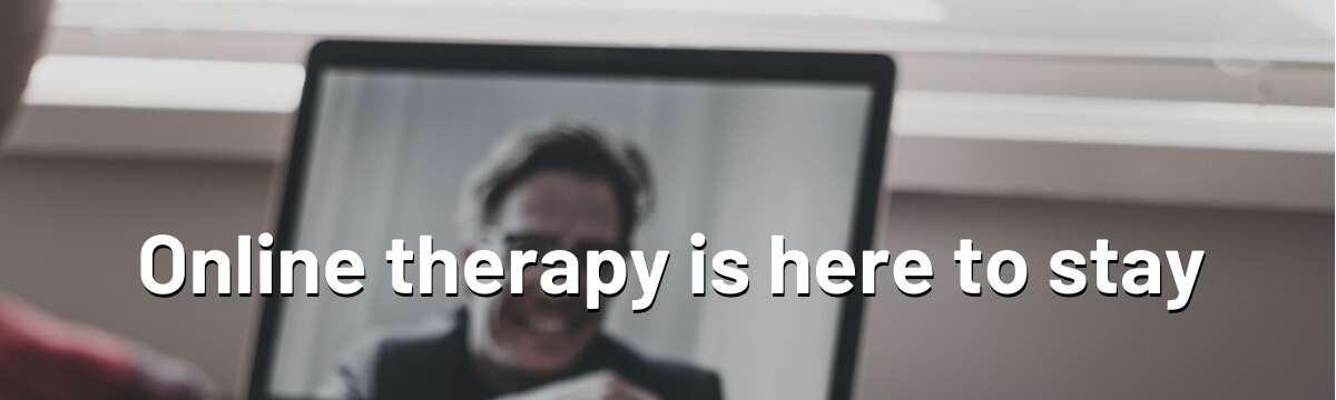 Online therapy is here to stay