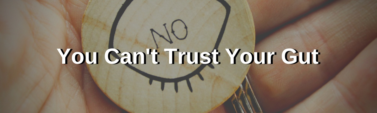 You Can't Trust Your Gut
