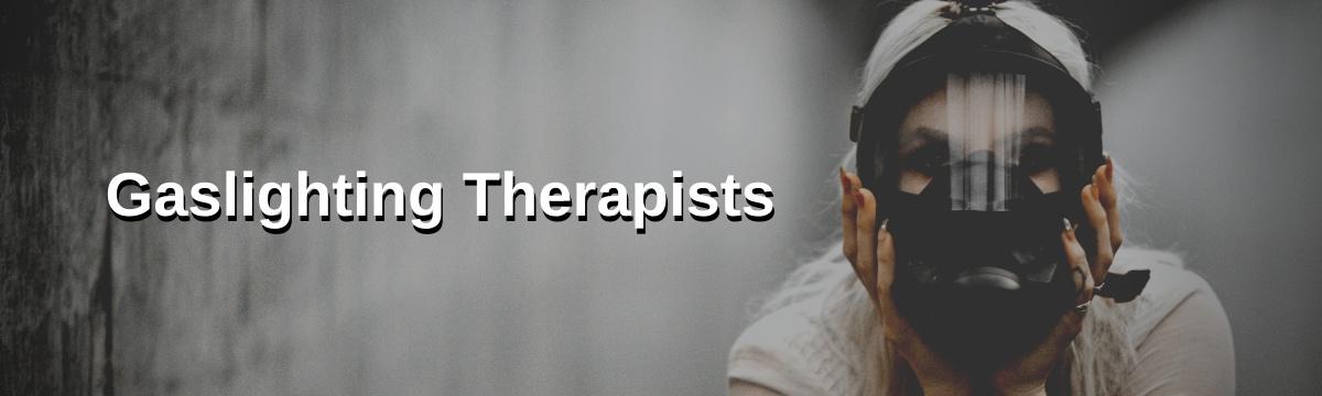 Gaslighting Therapists