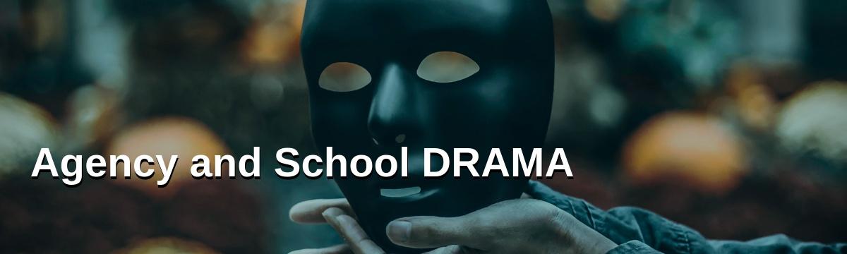 Agency and School Drama