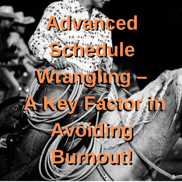 Advanced Schedule Wrangling – A Key Factor in Avoiding Burnout!