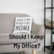 Should I Keep My Office?