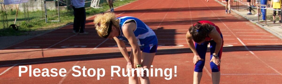 Please Stop Running!