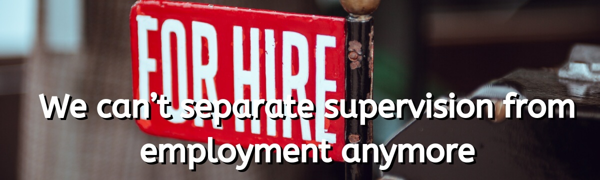 Supervision and Employment Aren't Separate