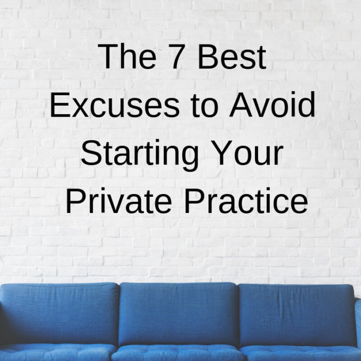 The 7 Best Excuses to Avoid Starting Your Private Practice