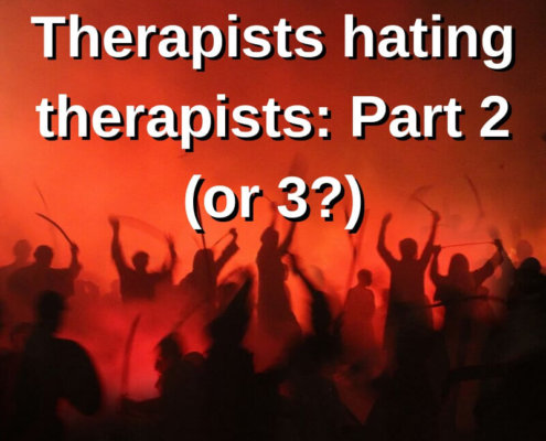 Therapists hating therapists: Part 2 (or 3?)