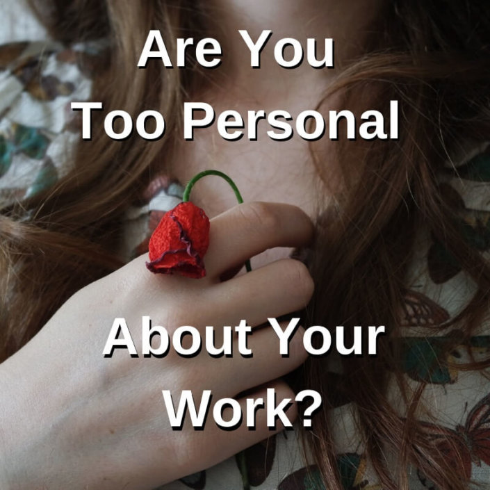 Are You Too Personal About Your Work?
