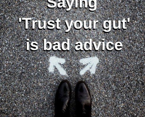 Saying 'Trust your gut' is bad advice
