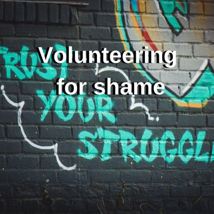 Volunteering for shame