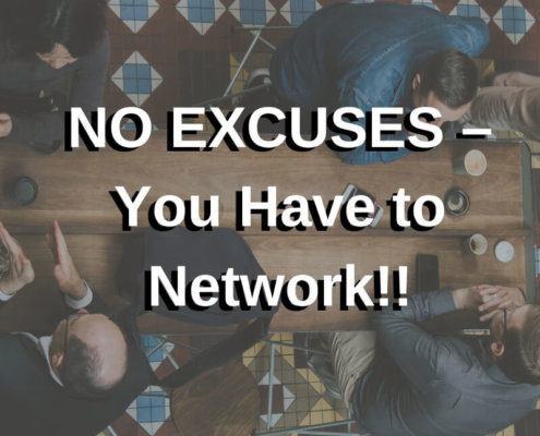 NO EXCUSES – You Have to Network!!