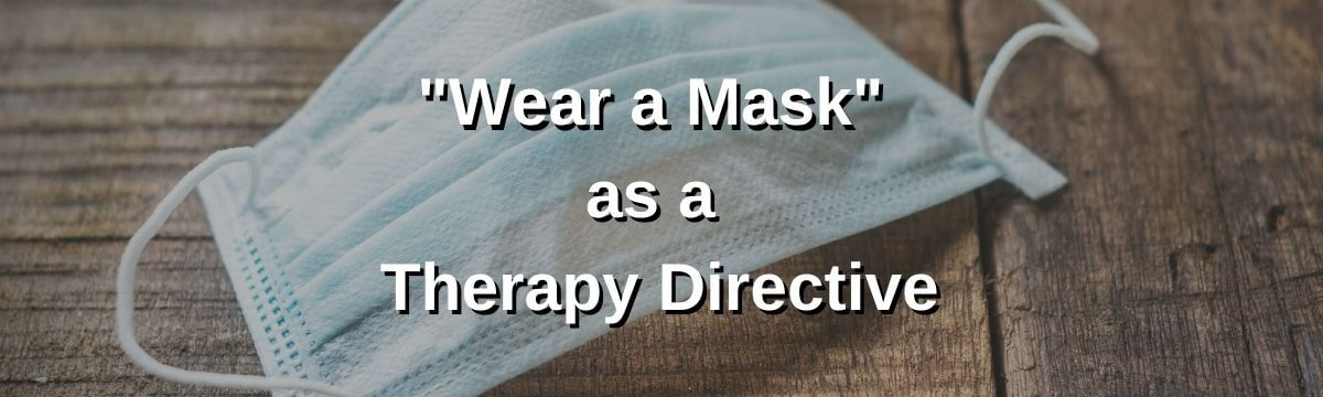 Wear a Mask as a Therapy Directive