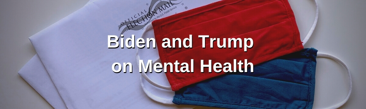 Biden and Trump on Mental Health