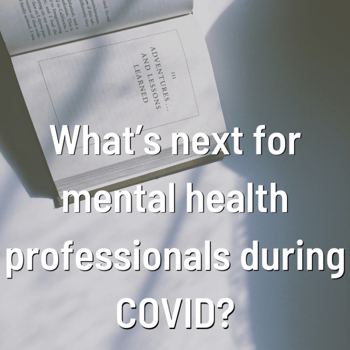 What's next for mental health professionals during COVID?