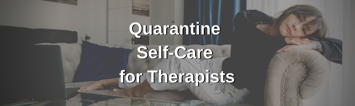 Quarantine Self-Care for Therapists