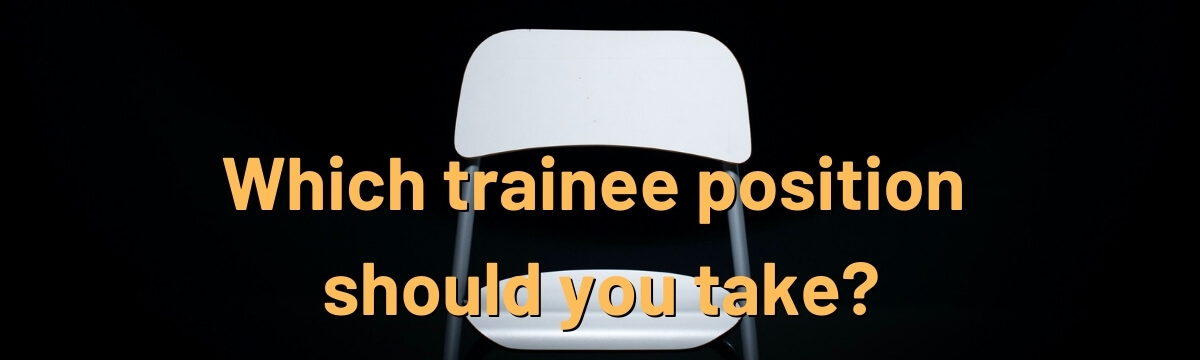Which trainee position should you take?