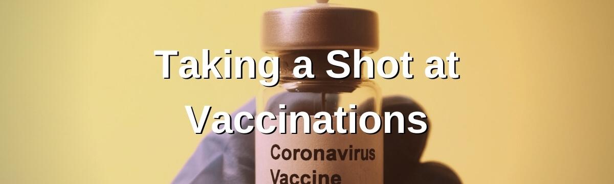 Taking a Shot at Vaccinations