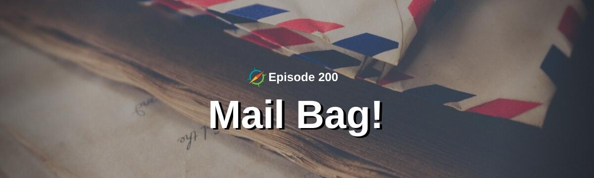 Episode 200: Mail Bag!