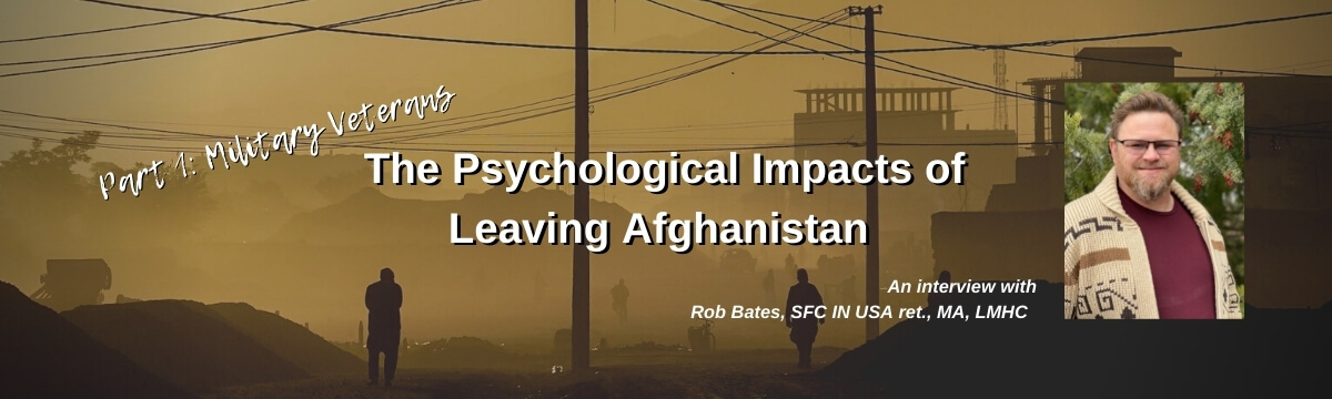Understanding the Psychological Impacts of Leaving Afghanistan, Part 1: Military Veterans