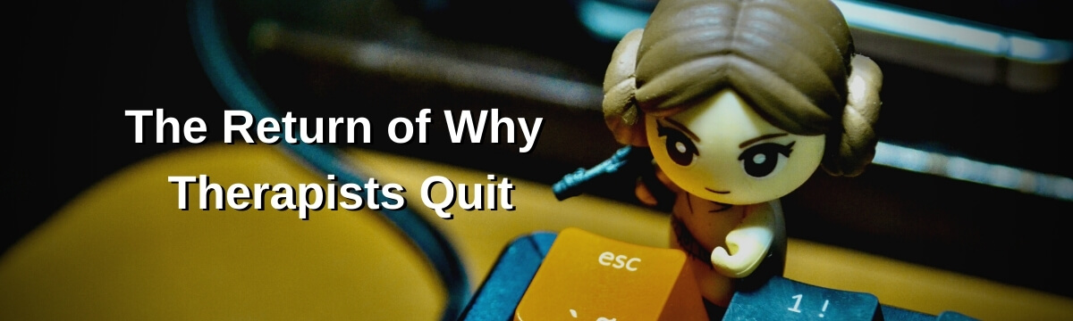 The Return of Why Therapist Quit
