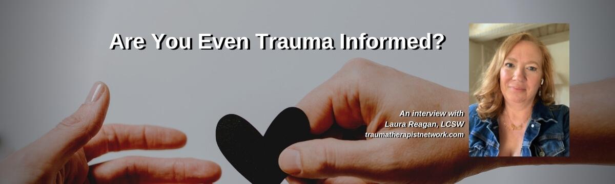 Are You Even Trauma-Informed?