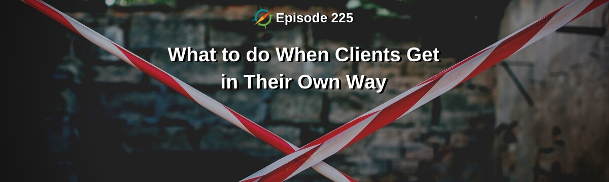 What to do When Clients Get in Their Own Way